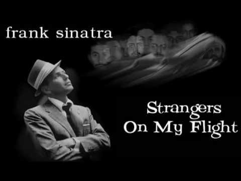 Frank Sinatra  Strangers On My Flight