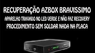 AZBOX BRAVISSIMO TRAVADO NO LED VERDE - COMO RECUPERAR SEM SOLDAR NADA  NA PLACA