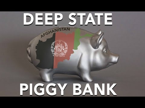 Afghanistan: Deep State Piggy Bank