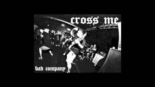 "Cross Me - ""Bad Company"""