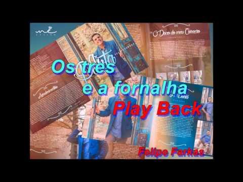 Os Três E A Fornalha ( Play Back) - Felipe Farkas
