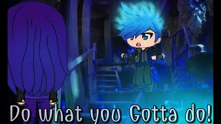 Do what you gotta do! Descendants 3. Gacha animated music video !