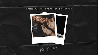 Humility, the Currency of Heaven | 07.26.2020