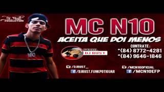 MC N10 - Aceita Que Dói Menos - Dj Rust