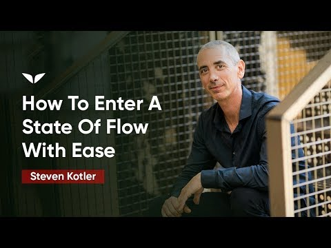 How To Enter A State Of Flow With Ease | Steven Kotler