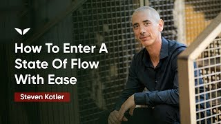 How To Enter A Stąte Of Flow With Ease | Steven Kotler