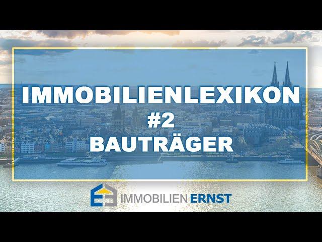 Immobilienlexikon #2 Bauträger Immobilienmakler Köln - immobilien Ernst