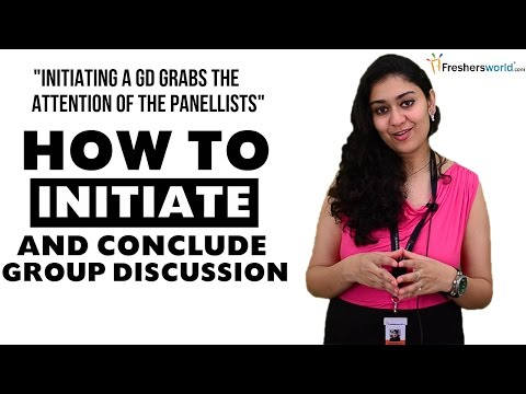 WHY AND HOW TO INITIATE AND CONCLUDE A GD-TIPS AND TRICKS - Group Discussion