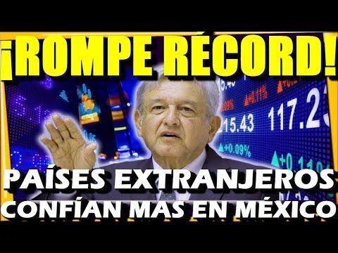 MEXICO ROMPE RECORD ¡ PAISES DEL MUNDO CONFIAN E INVIERTE CON AMLO ! ECONOMIA CRECE