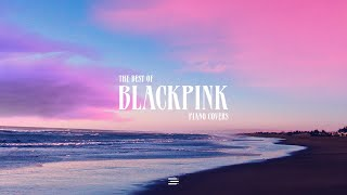 The Best of BLACKPINK   1 Hour Piano Collection