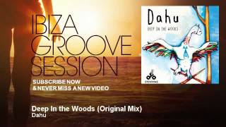 Dahu - Deep In the Woods - Original Mix - IbizaGrooveSession