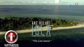 I-Witness: 'Ang Huling Isla,' dokumentaryo ni Howie Severino | Full episode (with English subtitles)