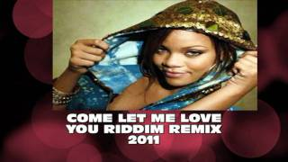 COME LET ME LOVE YOU RIDDIM REMIX((various artists)) 2011.mpg