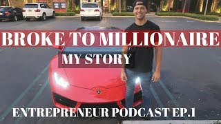 BROKE TO MILLIONAIRE In 2 Years My Story at 22 | PODCAST #1