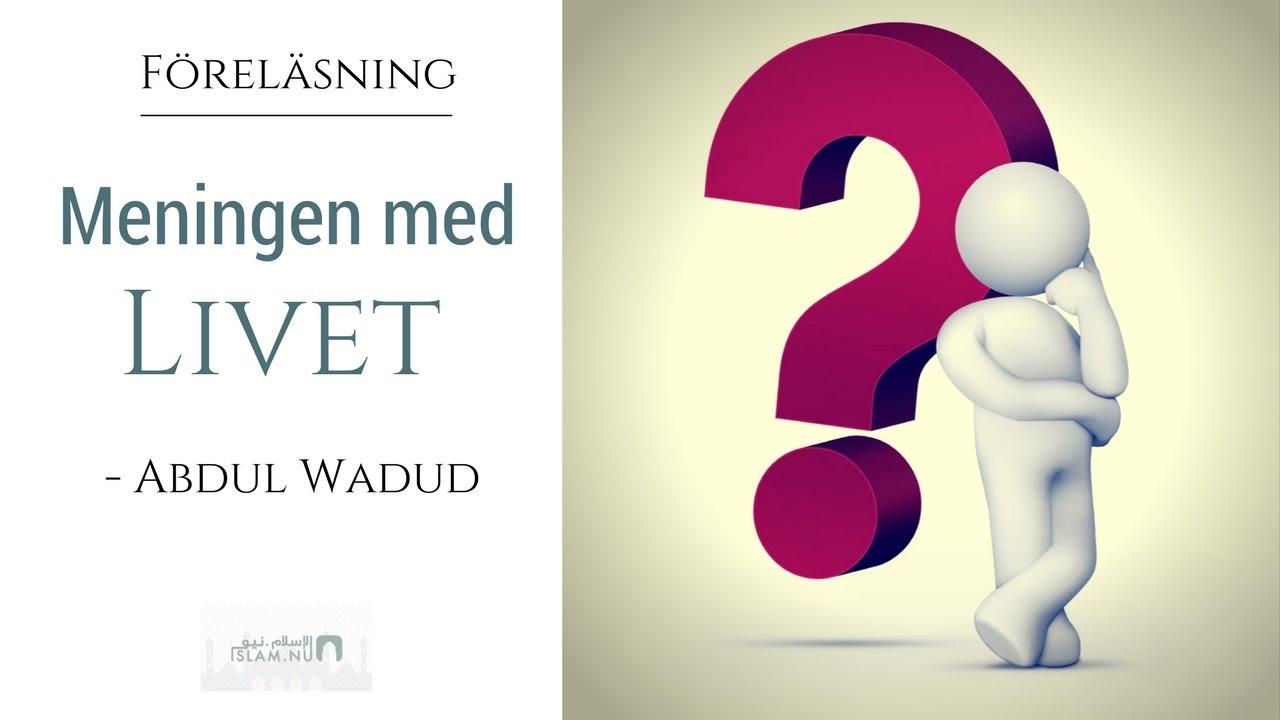 Meningen med livet | Abdul Wadud