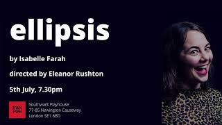 Ellipsis   SWK Fest   Southwark Playhouse   5 Jul