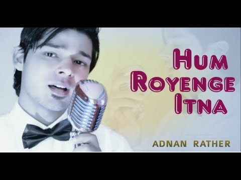 Hum Royenge Itna Hame Maloom Nahi Tha | Best Sad Song Ever | Adnan Rather | Male Version