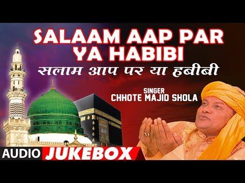 ►सलाम आप पर या हबीबी (Audio Jukebox) : CHHOTE MAJID SHOLA || Naat Sharif || T-Series Islamic Music