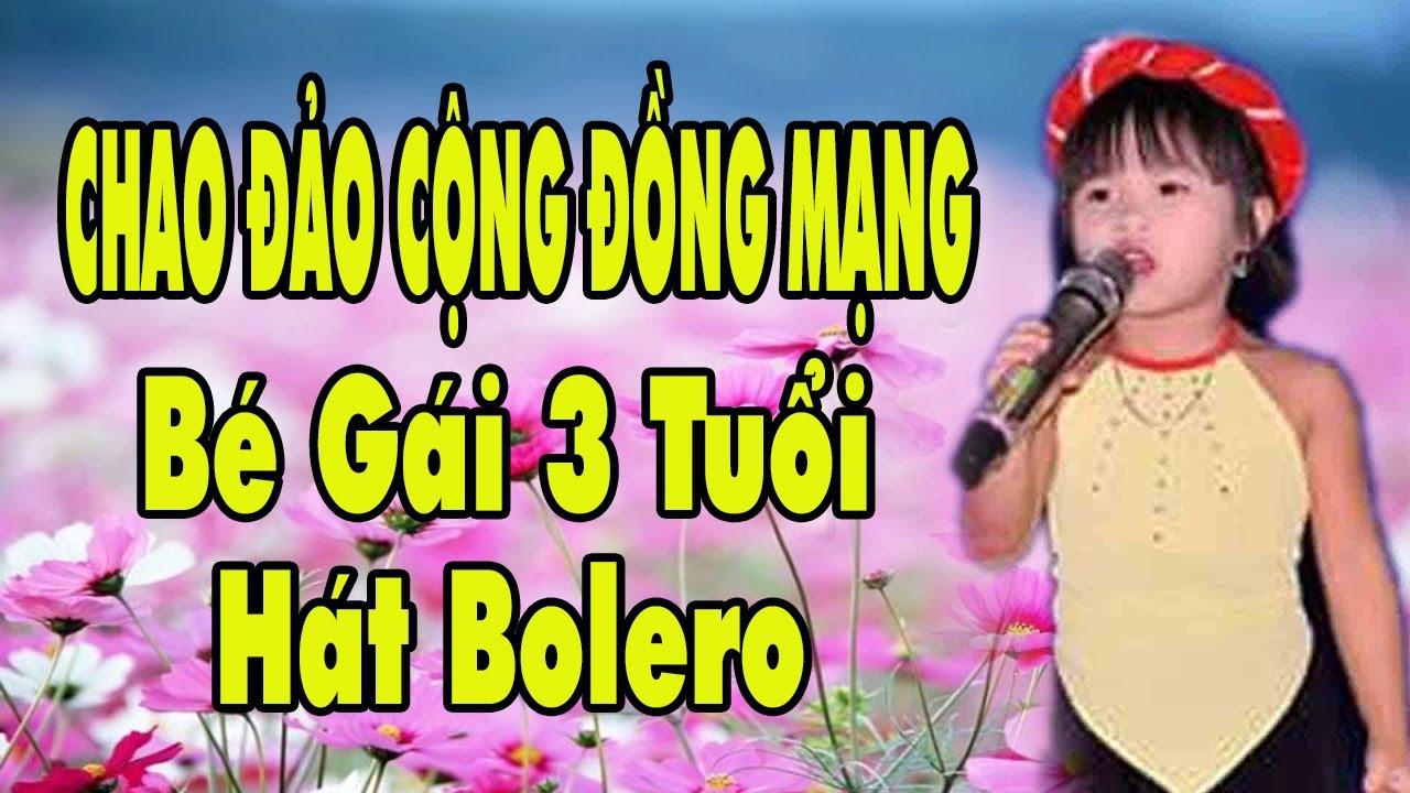 Bé gái 3 tuổi hát BOLERO làm chao đảo cộng đồng mạng