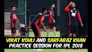 Virat Kohli & Sarfaraz Khan Practice Session for IPL 2018 | Royal Challengers Bangalore (RCB)