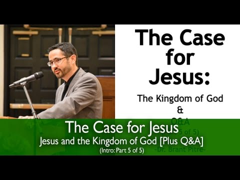 The Case for Jesus Course Introduction: Jesus and the Kingdom of God (Part 5 of 5)