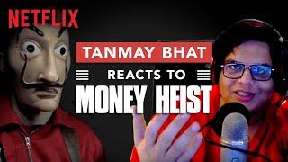 @Tanmay Bhat HASN'T SEEN MONEY HEIST   La Casa De Papel   Netflix India