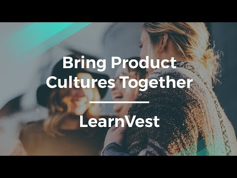 How to Bring Product Cultures Together by LearnVest Head of PM