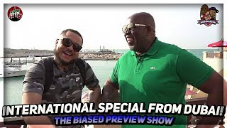 The Biased Preview Show! International Special From DUBAI! Ft Troopz