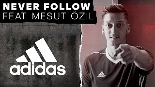 never follow feat mesut zil adidas football