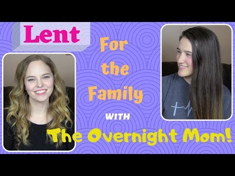 Lent for the Family - Collab with The Overnight Mom!