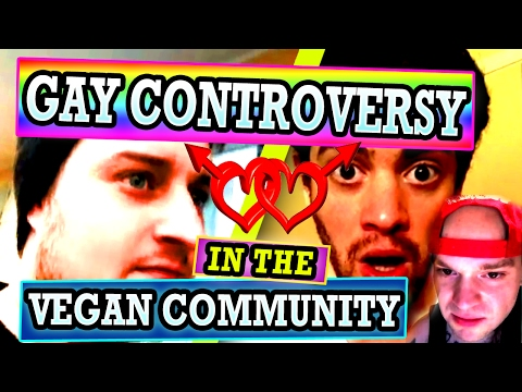 Gay Controversy In The Vegan Community - Gay Vegan Drama & Confessions