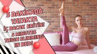 5 Dakikada Yatakta İç Bacaklarınızı Eritin!   Workout   2019