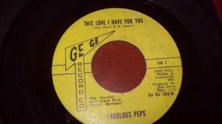 Fabulous Peps - This Love I Have For You (GE GE RECORDS)