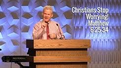 Matthew 6:25-34, Christians Stop Worrying!