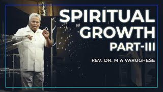 Spiritual Growth, Part-3 - Rev. Dr. M A Varughese