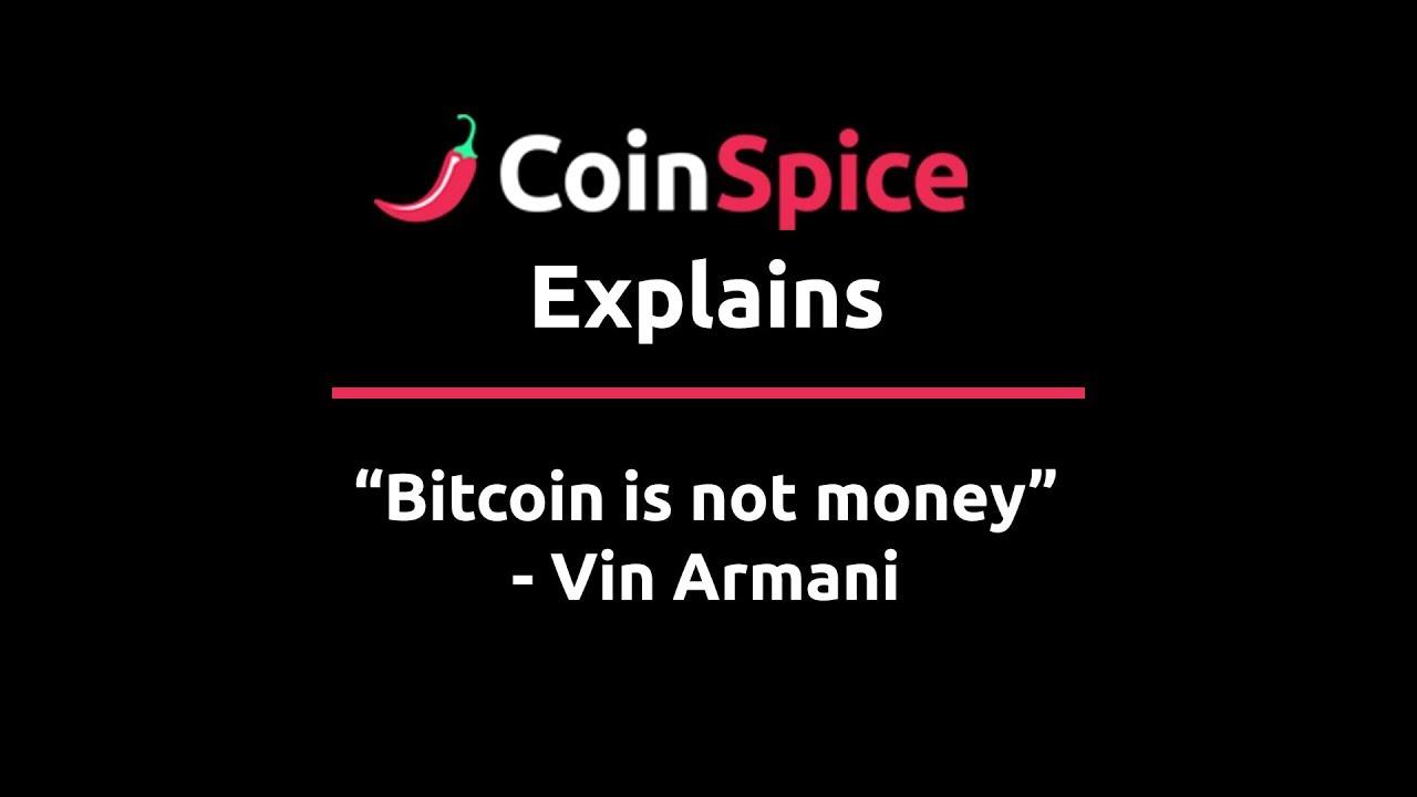 Vin Armani: Bitcoin is NOT Money - CoinSpice Explains