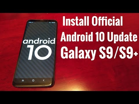 Samsung Galaxy S9/S9+ Install Official Android 10 Update NOW NOW ITS HERE THE WAIT IS OVER!!