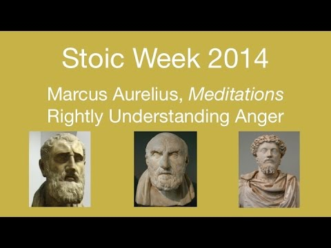 Stoic Week 2014- Day 6: Marcus Aurelius, Meditations - Rightly Understanding Anger