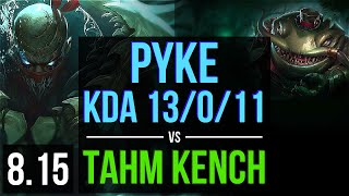 PYKE vs TAHM KENCH (SUPPORT) ~ KDA 13/0/11, Legendary ~ EUW Challenger ~ Patch 8.15