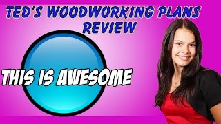 Ted's Woodworking Plans Review| What You Should Know First