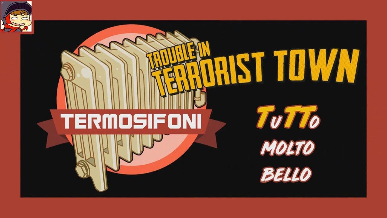I Termosifoni su Trouble in Terrorist Town - TuTTo molto bello!