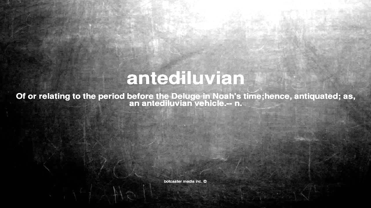 Antediluvian - what does that mean Origin and meaning of the word