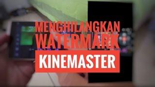 Cara menghilangkan watermark kinemaster program edit video gratis!!!