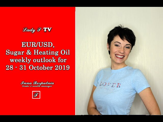 ✔️EUR/USD, Sugar & Heating Oil weekly outlook for 28 - 31 October 2019