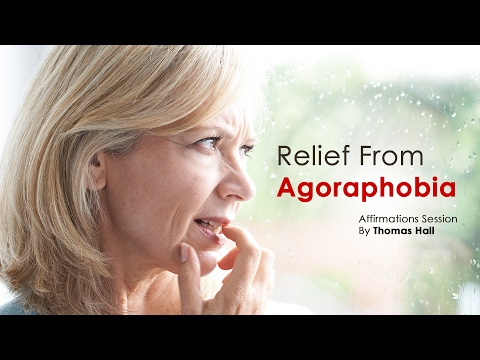 Relief From Agoraphobia - Affirmations Session - By Thomas Hall
