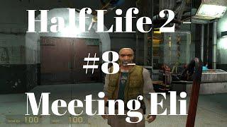 Half Life 2 - #8 - Meeting Eli