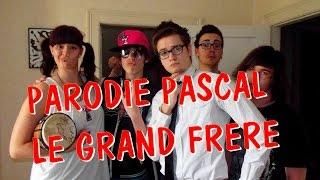 PARODIE PASCAL LE GRAND FRERE