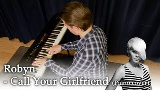 Robyn - Call Your Girlfriend (Piano cover)
