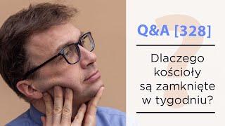 Dlaczego kościoły są zamknięte w tygodniu? [Q&A#328] Remi Recław SJ