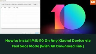 How To Flash Official MIUI 10 Fastboot ROM On Any Xiaomi Phone